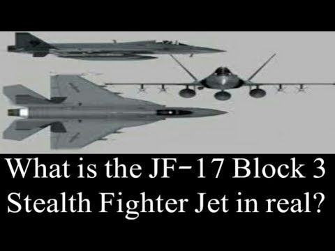 What is the JF-17 Block 3 Stealth Fighter Jet in real