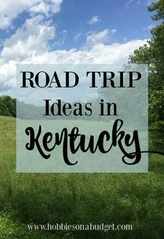 Road Trip Ideas in Kentucky - Hobbies on a Budget #usroadtrip