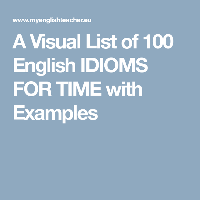 A Visual List Of 100 English Idioms For Time With Examples English