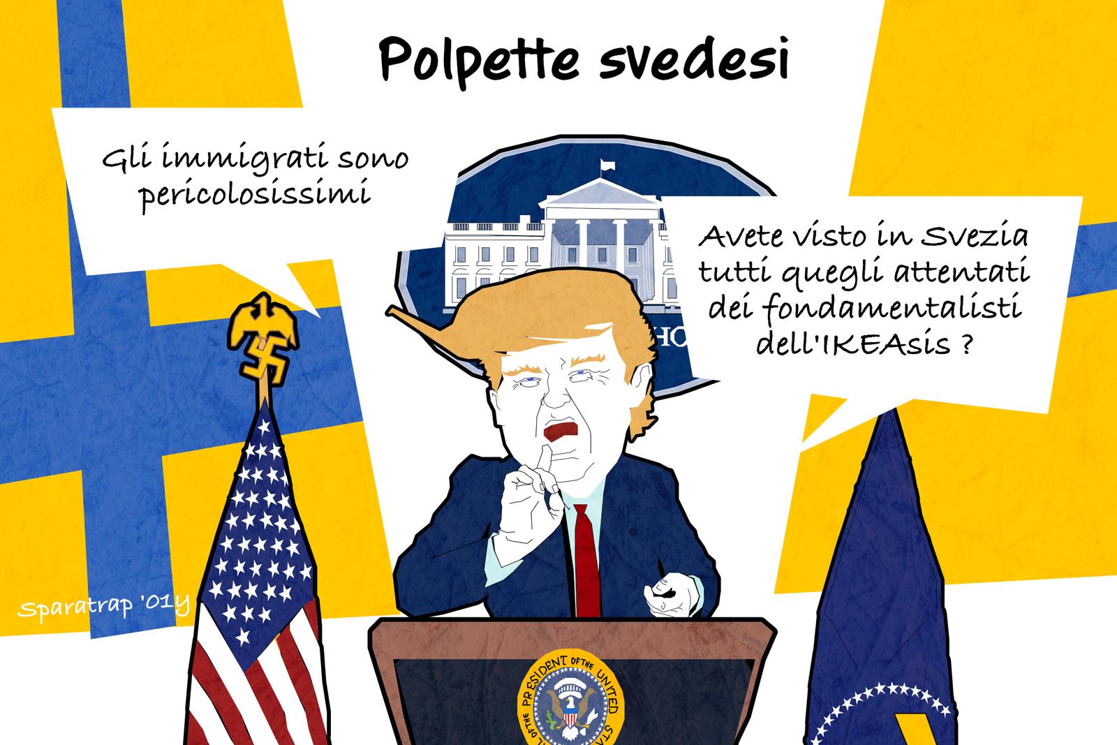 Trump  in un delirio sugli stranieri s'inventa attentati in Svezia che non esistono In un discorso pubblico in Florida, preso dalla sua consueta foga popular razzista, Trump ha finito per inventarsi di sana pianta attentati in Svezia mai avvenuti, poi l'hanno sedato. Mancano solo l' #satira #trump #svezia #sparatrap