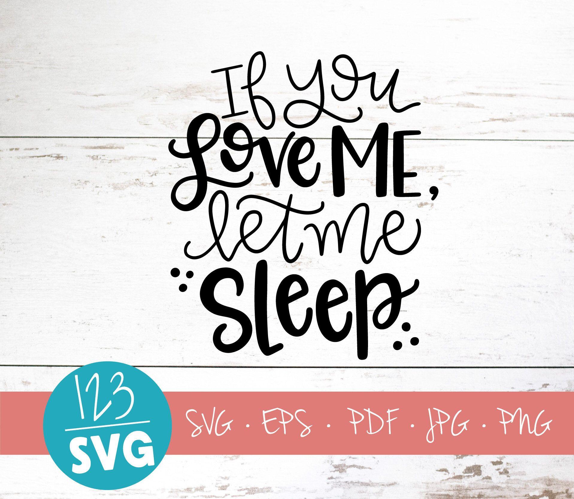 Download If you love me, let me sleep, SVG File, digital file ...