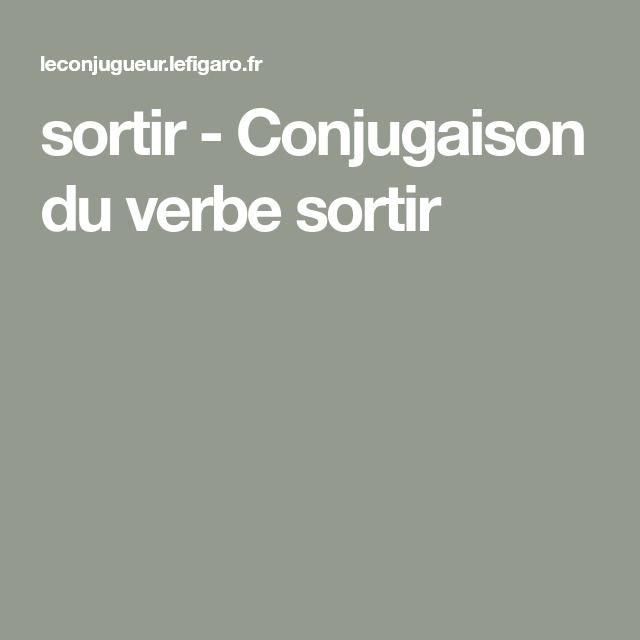 Sortir Conjugaison Du Verbe Sortir Verbe Sortir Conjugaison Verbe
