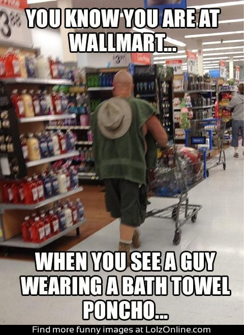 You know you're at walmart when the people who made this meme spelled Walmart wrong...