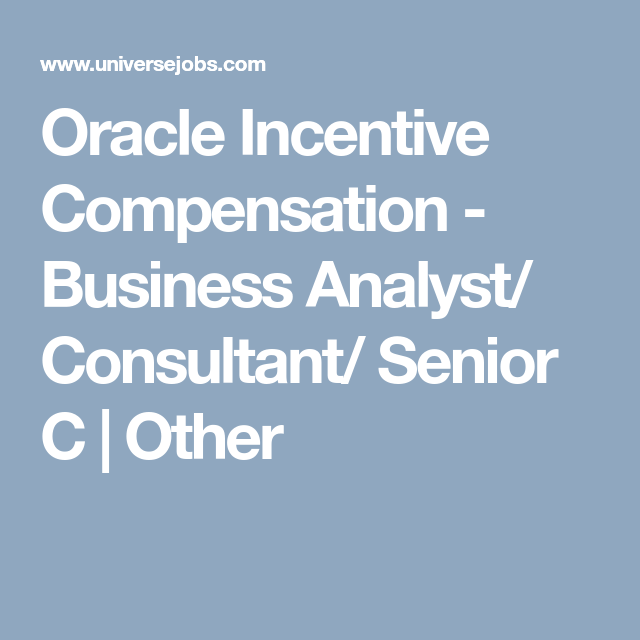 Oracle Incentive Compensation Business Analyst Consultant Senior
