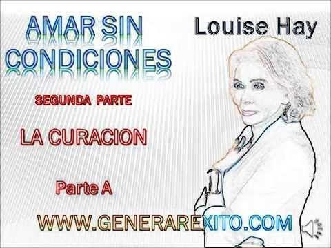 AMAR SIN CONDICIONES 2A-La Curación de Louise L Hay en Español - YouTube