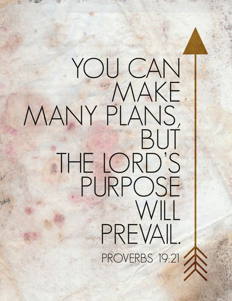 Proverbs 19:21 - need to remember this.
