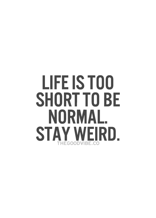 Short But Meaningful Quotes Best Life Is Too Short To Be Normalstay Weird#quote  Life . Review