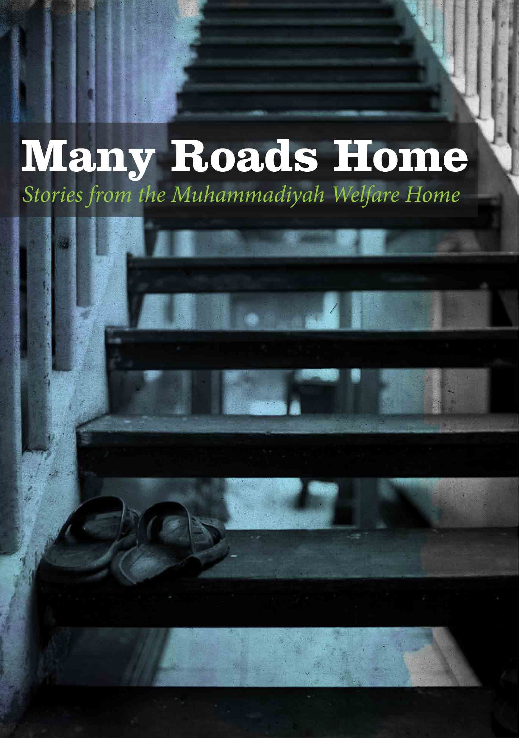 Many Roads Home - Stories From The Muhammadiyah Welfare Home by Ho, Stephanie; Jaime Koh Et Al (Eds.) Since 1989 the Muhammadiyah Welfare Home (MWF) has cared for Muslim children in need. This account of the Home's origins and work shows how the government, Courts, Muslim community and volunteers of many of backgrounds have come together in providing care.