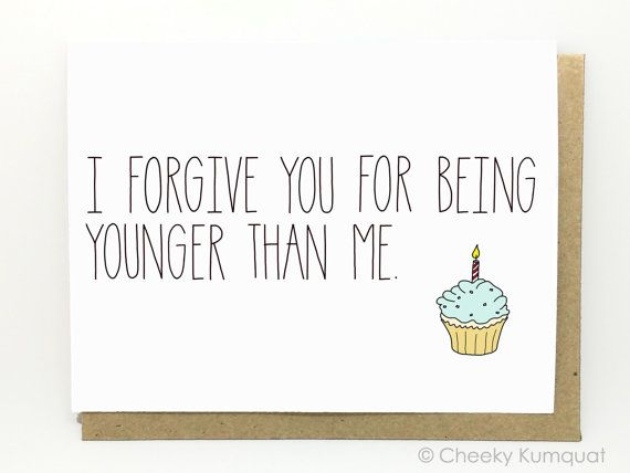 Funny birthday card i forgive you for being younger than me funny birthday card birthday card birthday card for friend i forgive you bookmarktalkfo Choice Image