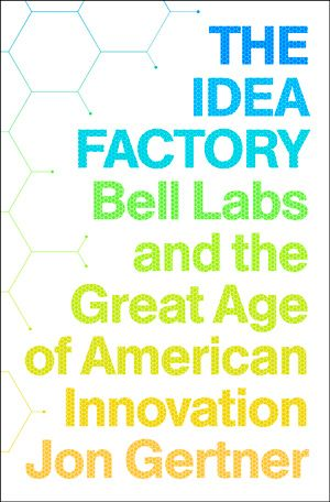 The Idea Factory How Bell Labs Invented The Future Innovation Books Bell Labs Inspirational Books