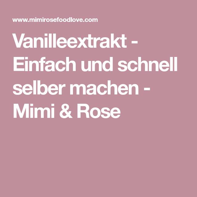 Vanilleextrakt - Einfach und schnell selber machen - Mimi & Rose