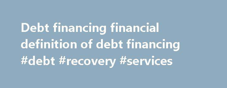 Debt financing financial definition of debt financing #debt