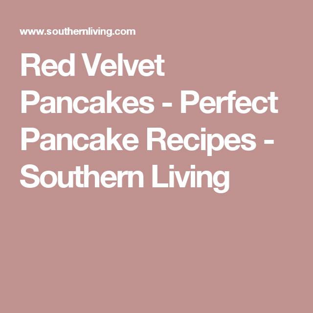 Red Velvet Pancakes - Perfect Pancake Recipes - Southern Living