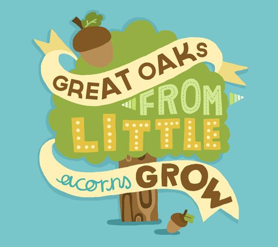 Great oaks from little acorns grow | Typography hand drawn, Little ...