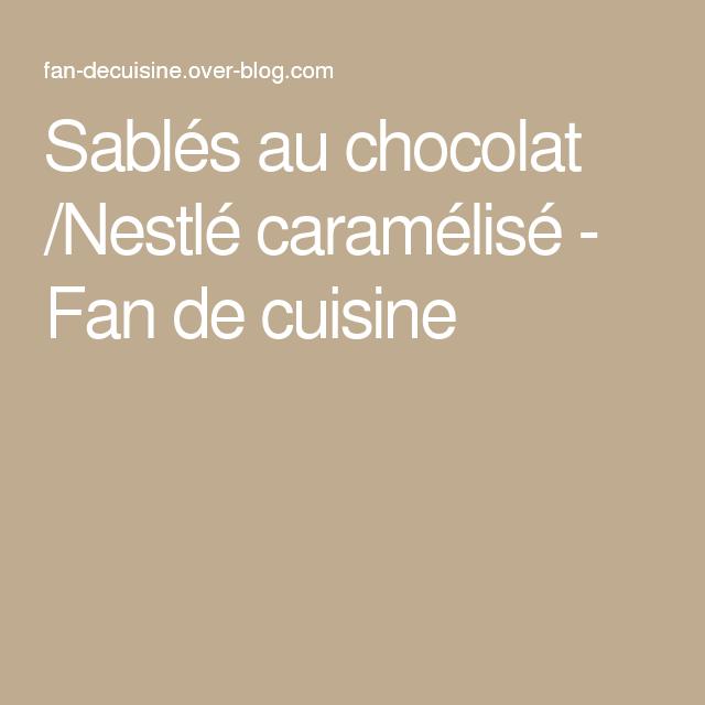 sablés au chocolat /nestlé caramélisé - fan de cuisine | gateau