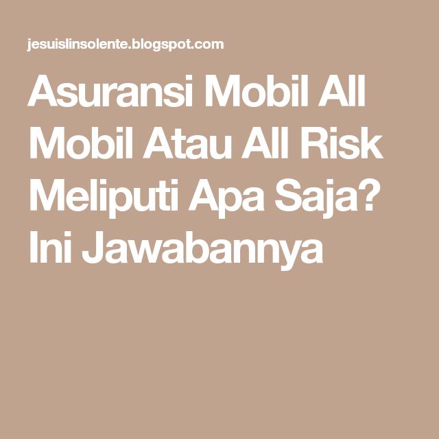 Asuransi Mobil All Mobil Atau All Risk Meliputi Apa Saja Ini