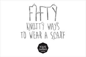 Fifty Knotty Ways To Wear A Scarf  http://www.houseofgharats.com/projects/fifty-knotty-ways/