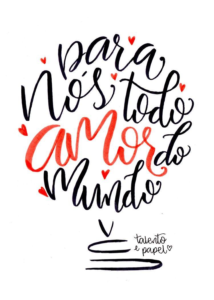 Frase Para Nos Todo Amor Do Mundo Frase Romantica Frase Dia Dos