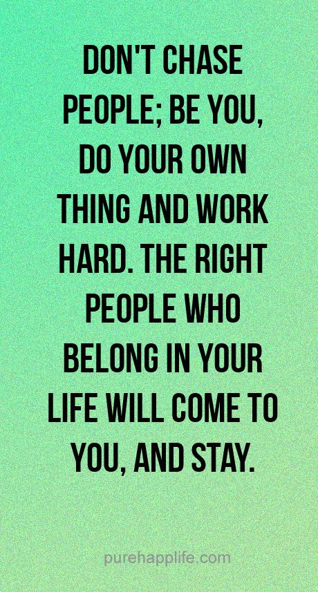 Relationship Quote Don T Chase People Be You Do Your Own Thing And Work Hard Relationship Quotes Quotes Life Quotes
