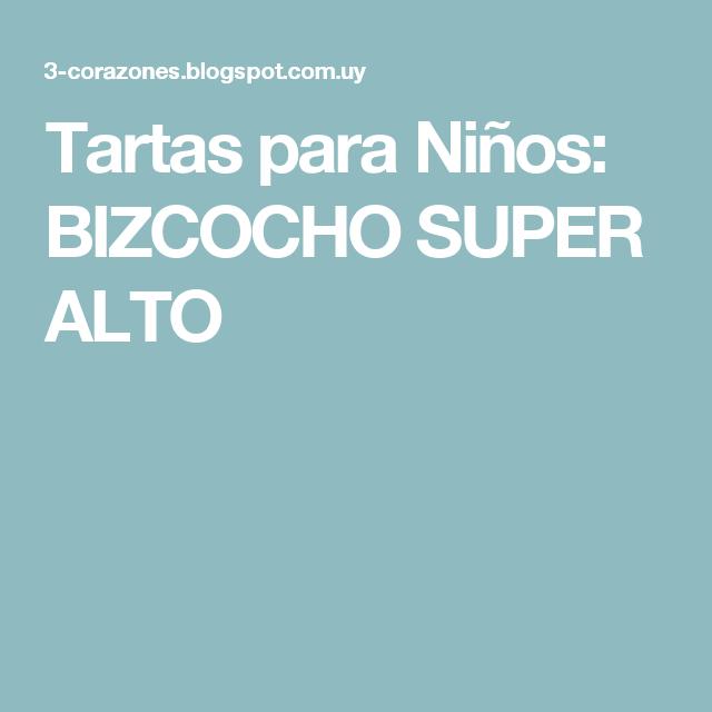 Tartas para Niños: BIZCOCHO SUPER ALTO