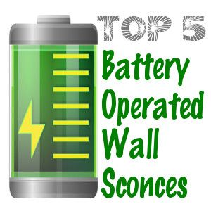 Top 5 Battery Operated Wall Sconces