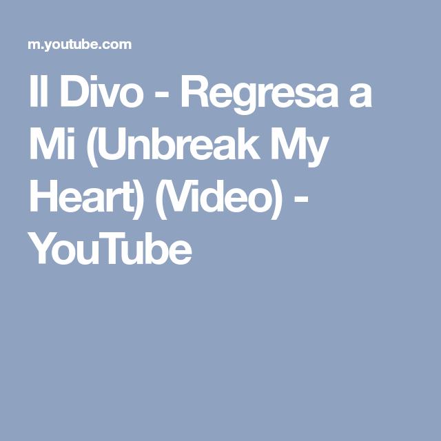 IL DIVO REGRESA A MI UNBREAK MY HEART СКАЧАТЬ БЕСПЛАТНО