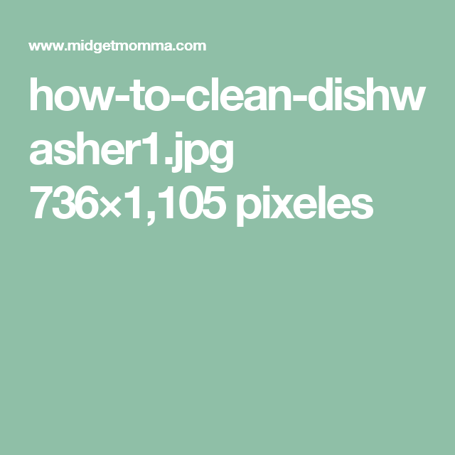 how-to-clean-dishwasher1.jpg 736×1,105 pixeles