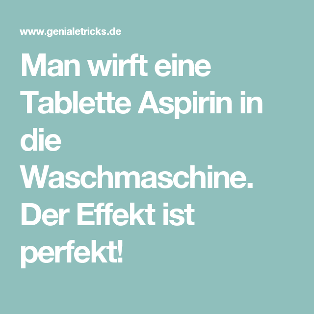 man wirft eine tablette aspirin in die waschmaschine der effekt ist perfekt cleaning in 2018. Black Bedroom Furniture Sets. Home Design Ideas