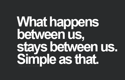 What Happens Between Us Stays Between Us Quotes Quotes