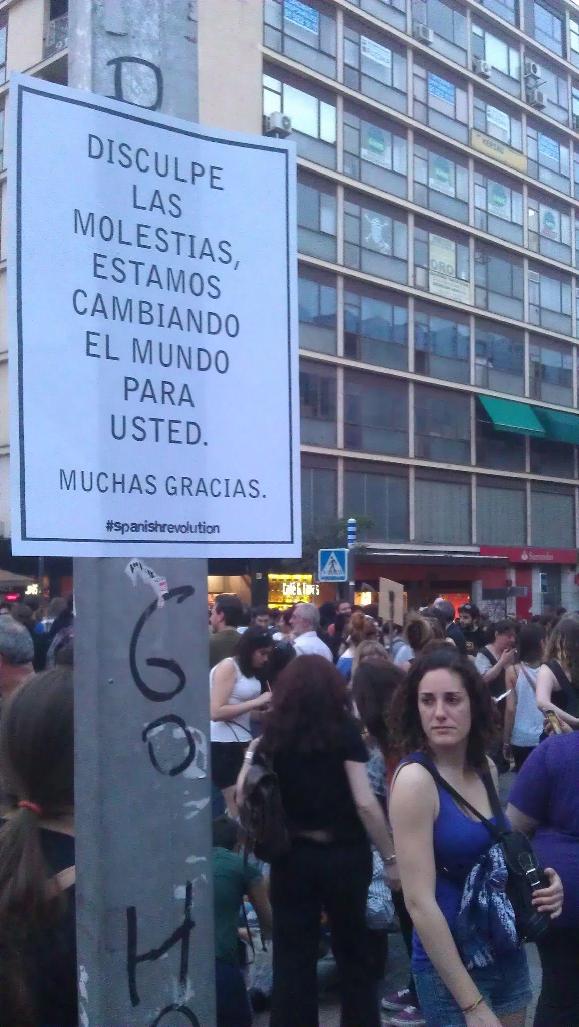 """""""Disculpe las molestias, estamos cambiando el mundo para usted, muchas gracias"""" #spanishrevolution - Fotografiado ayer 12 de mayo #12m de 2012 en la Plaza de Jacinto Benavente, muy cerca de la Puerta del Sol de Madrid."""