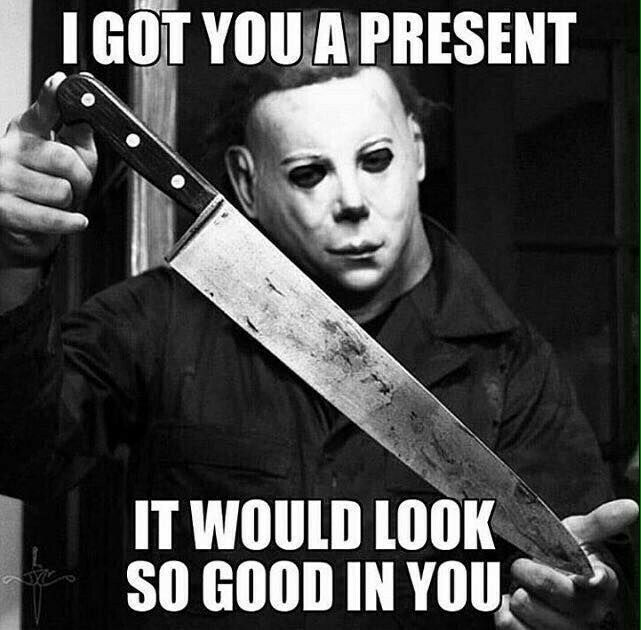 Michael Myers... We think alike, so....