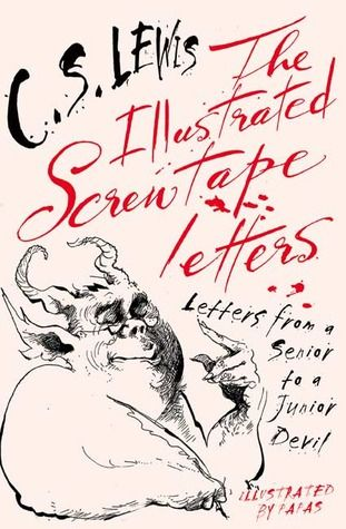 The Illustrated Screwtape Letters: Letters from a Senior to a Junior Devil