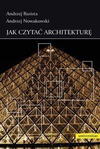Basista A., Nowakowski A.: Jak czytać architekturę. - Kraków : Towarzystwo Autorów i Wydawców Prac Naukowych UNIVERSITAS, cop. 2012. Sygn.: NA2540 .B37 2012