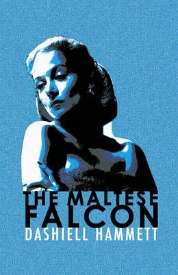 1930 The Maltese Falcon By Dashiell Hammett Sam Spade Is The Model For All The Maverick Detectives That Followed Original An The Maltese Falcon Book Dashiell Hammett Great Movies