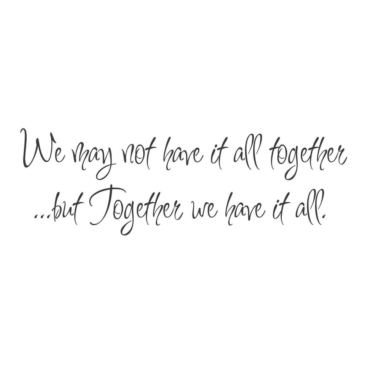 Wall Quotes Wall Decals We May Not Have It All Together Together Quotes Family Quotes Wall Quotes