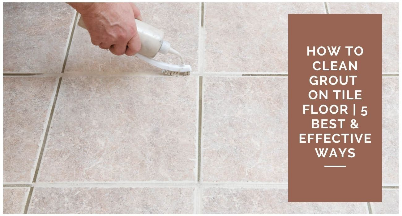 5 Effective Ways To Clean Grout On Tile Floors 1000 In 2020 Grout Cleaner Tile Floor Flooring