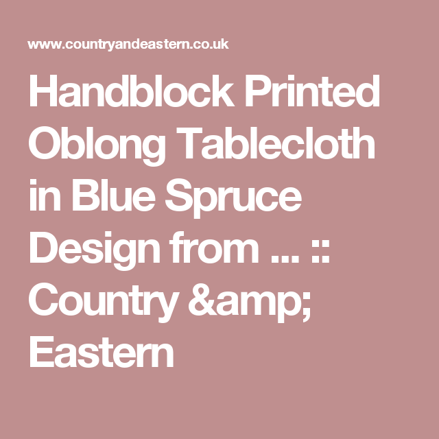 Handblock Printed Oblong Tablecloth in Blue Spruce Design from ... :: Country & Eastern