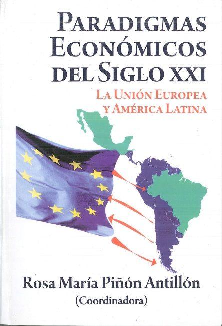 Paradigmas Económicos Del Siglo Xxi La Unión Europea Y América Latina Universidad Nacional Autónoma De México Facultad De Ciencias Políticas Y Sociales