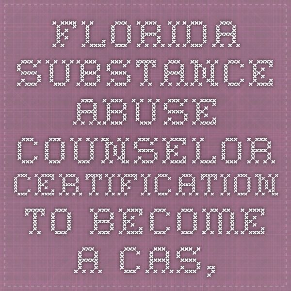 Florida Substance Abuse Counselor Certification to Become a CAS, CAP ...