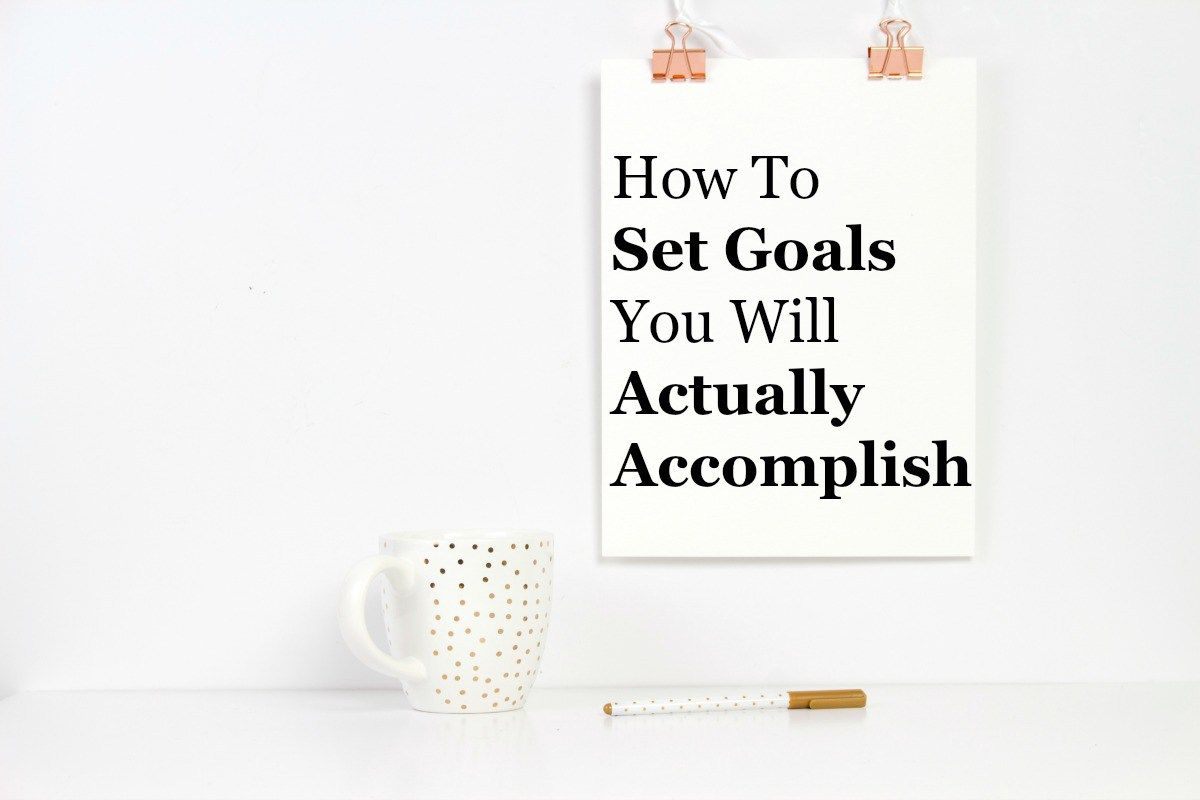 How To Set Goals You Will Actually Accomplish (With images