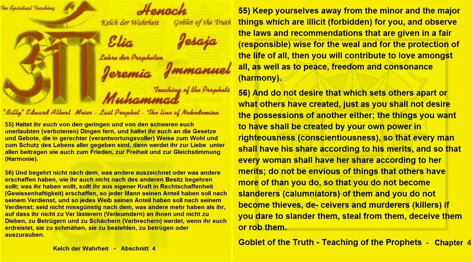 55) Keep yourselves away from the minor and the major things which are illicit (forbidden) for you, and observe the laws and recommendations that are given in a fair (responsible) wise for the weal and for the protection of the life of all, then you will contribute to love amongst all, as well as to peace, freedom and consonance (harmony).