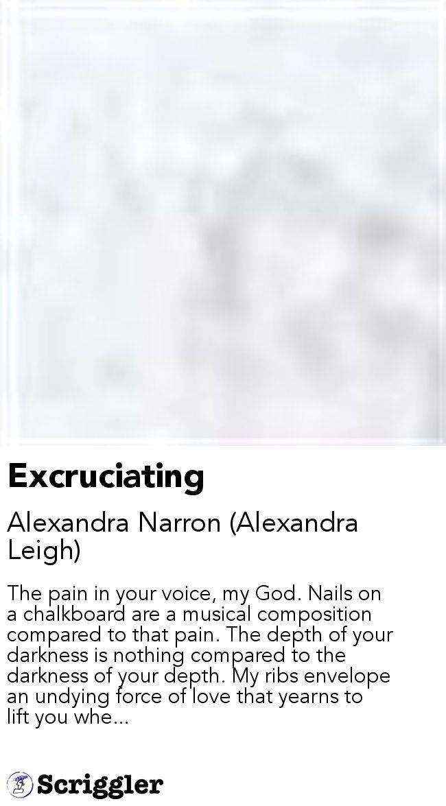 Excruciating by Alexandra Narron (Alexandra Leigh) https://scriggler.com/detailPost/story/33843