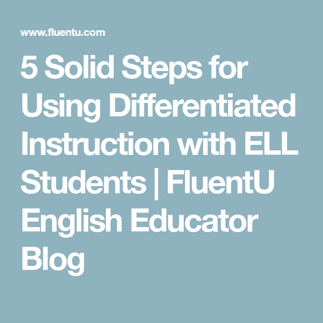 5 Solid Steps For Using Differentiated Instruction With Ell Students