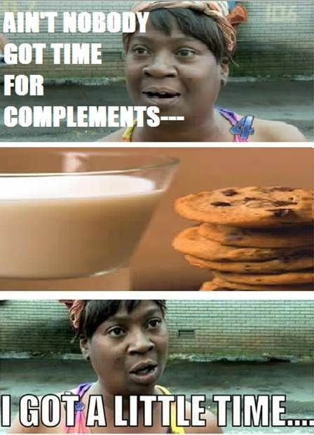 My Economic Meme Is The Ain T Nobody Got Time For That Lady Saying She Will Make Time For Complementary Goods In T Milk N Cookies Make Time Intresting Facts
