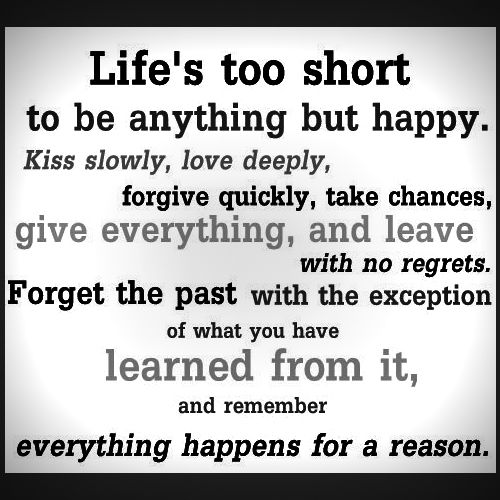 Life's too short to be anything but happy. Kiss slowly ...