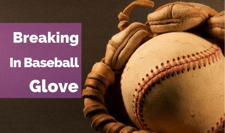 Procedures For Breaking In Baseball Glove With Images Break In Baseball Glove Baseball Glove Youth Baseball Gloves