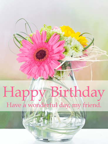 Sending Flowers To A Friend On Their Birthday Is A Very Thoughtful Idea Especially When The Flowers Are As Birthday Cards For Friends Birthday Wishes For Her Birthday Greetings