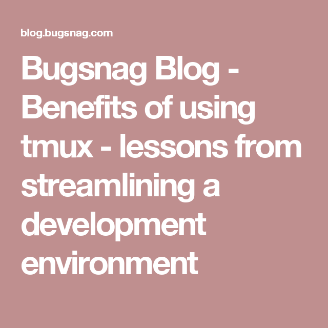Bugsnag Blog - Benefits of using tmux - lessons from streamlining a development environment