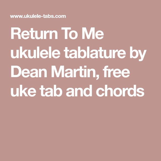 Dean Guitars Ukulele Travel Uke: Return To Me Ukulele Tablature By Dean Martin, Free Uke
