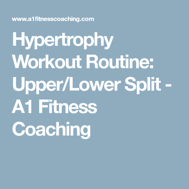 Hypertrophy Workout Routine: Upper/Lower Split - A1 Fitness Coaching